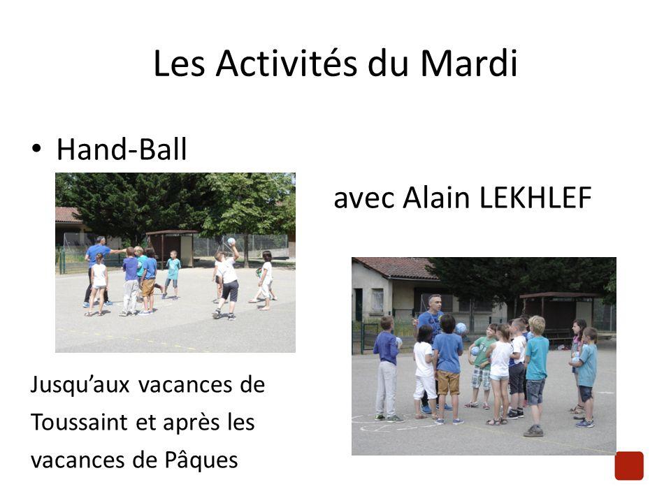 Les Activités du Mardi Hand-Ball avec Alain LEKHLEF Jusqu'aux vacances de Toussaint et après les vacances de Pâques