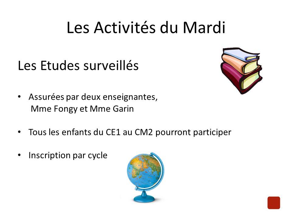 Les Activités du Mardi Les Etudes surveillés Assurées par deux enseignantes, Mme Fongy et Mme Garin Tous les enfants du CE1 au CM2 pourront participer