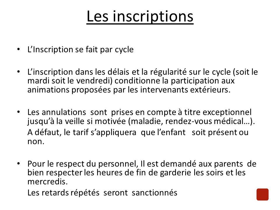 Les inscriptions L'Inscription se fait par cycle L'inscription dans les délais et la régularité sur le cycle (soit le mardi soit le vendredi) conditionne la participation aux animations proposées par les intervenants extérieurs.