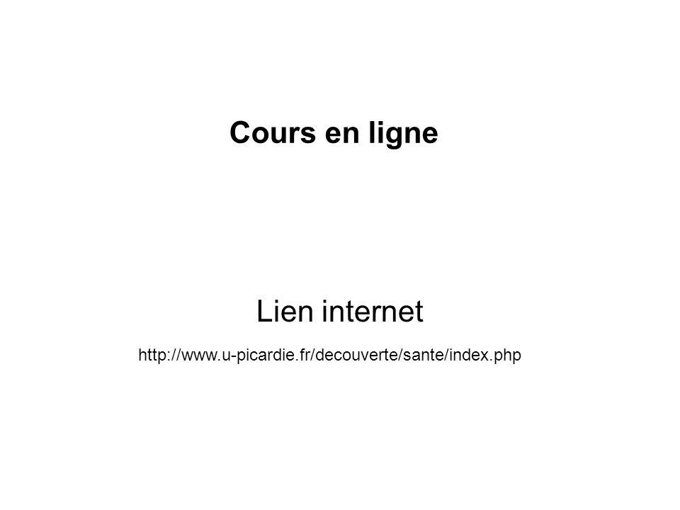 Lien internet http://www.u-picardie.fr/decouverte/sante/index.php Cours en ligne