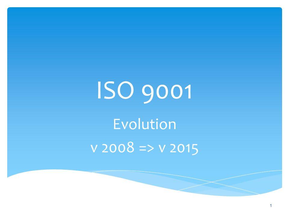 ISO 9001 Evolution v 2008 => v 2015 1