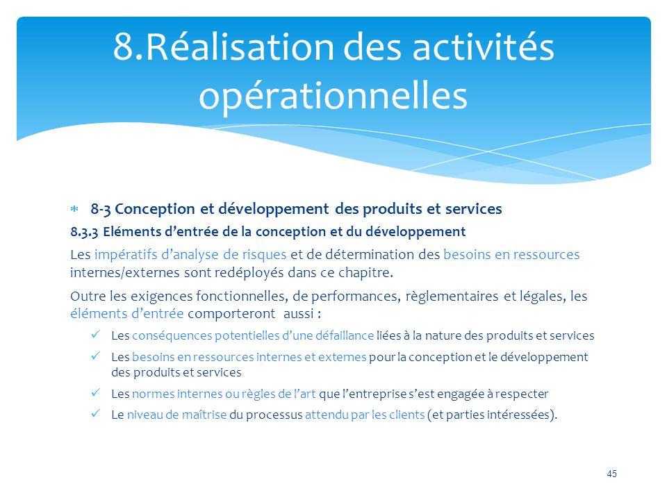  8-3 Conception et développement des produits et services 8.3.3 Eléments d'entrée de la conception et du développement Les impératifs d'analyse de risques et de détermination des besoins en ressources internes/externes sont redéployés dans ce chapitre.