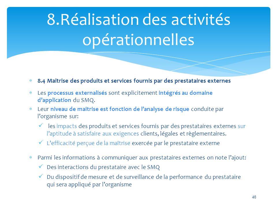  8.4 Maîtrise des produits et services fournis par des prestataires externes  Les processus externalisés sont explicitement intégrés au domaine d'application du SMQ.