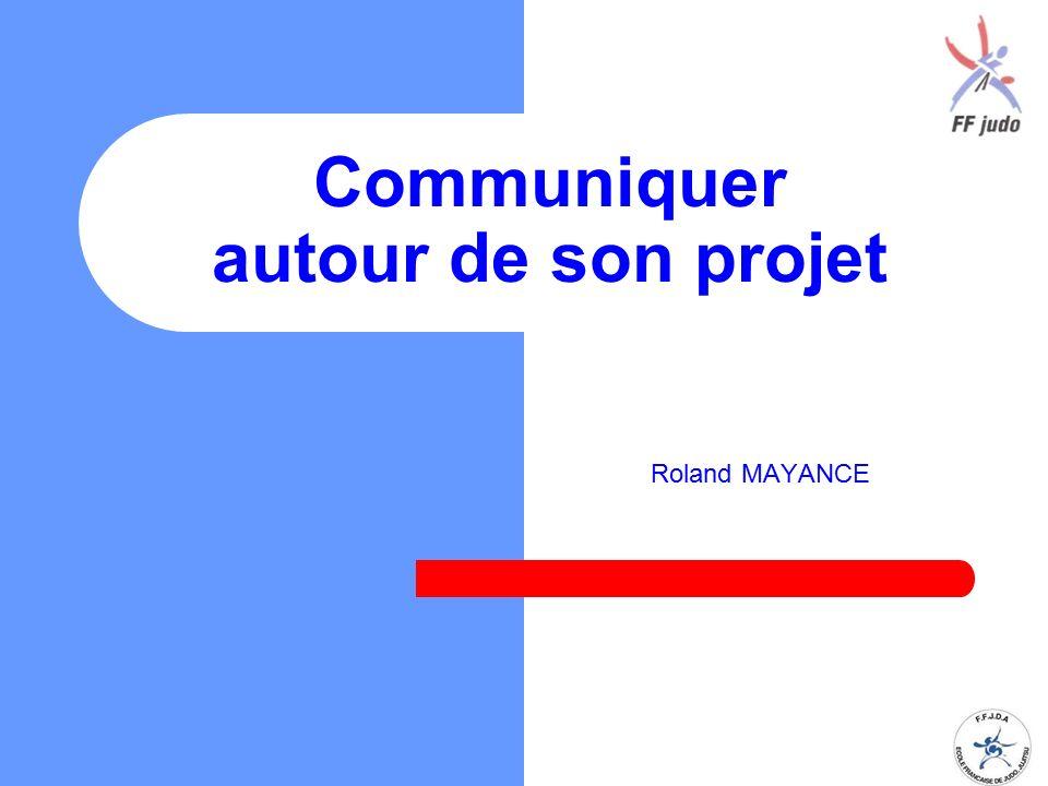 Communiquer autour de son projet Roland MAYANCE