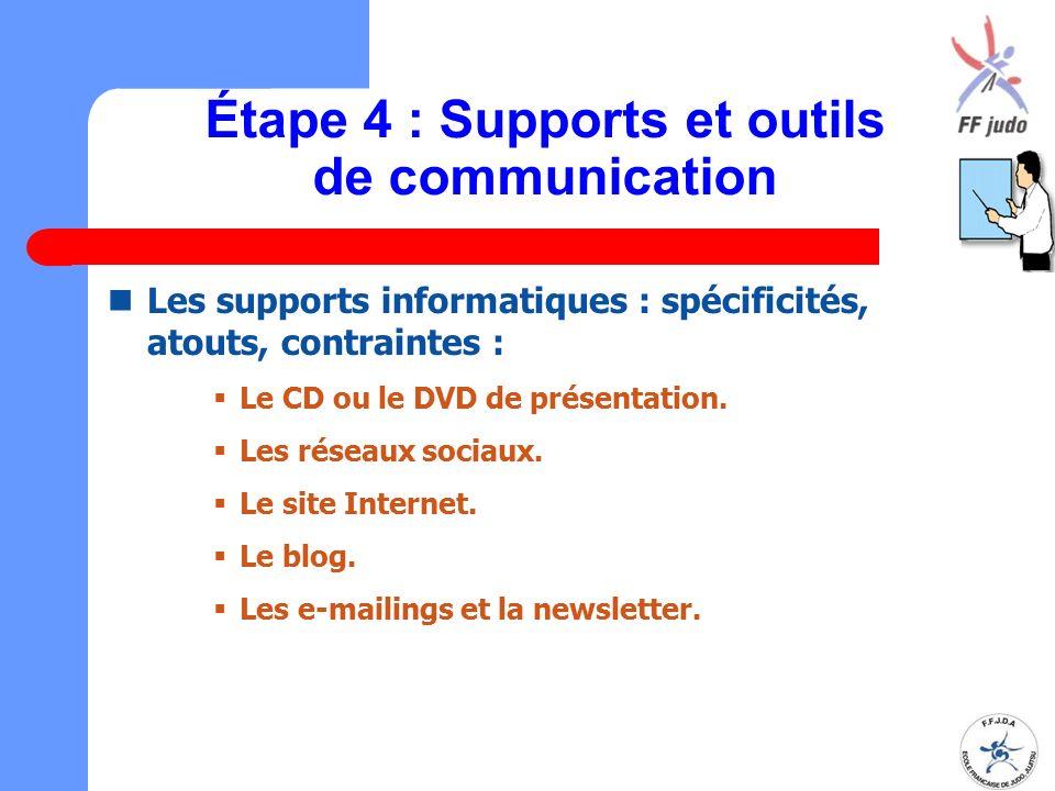 Étape 4 : Supports et outils de communication Les supports informatiques : spécificités, atouts, contraintes :  Le CD ou le DVD de présentation.  Le