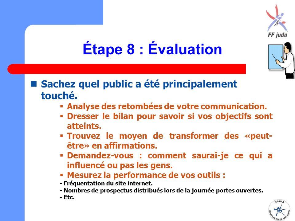 Étape 8 : Évaluation Sachez quel public a été principalement touché.  Analyse des retombées de votre communication.  Dresser le bilan pour savoir si
