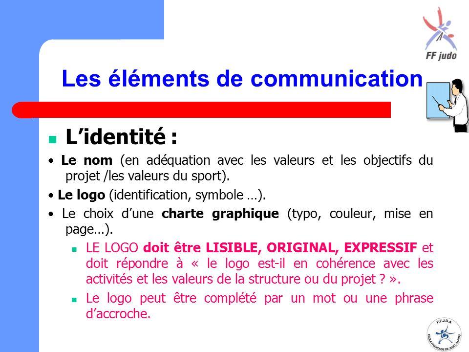 Les éléments de communication L'identité : Le nom (en adéquation avec les valeurs et les objectifs du projet /les valeurs du sport). Le logo (identifi