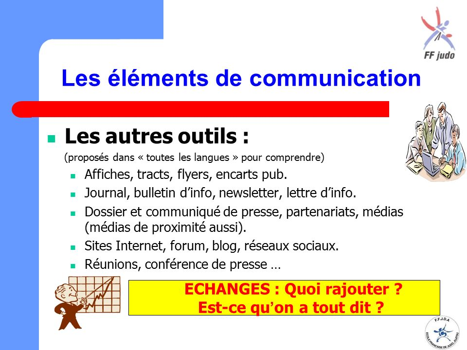 Les éléments de communication Les autres outils : (proposés dans « toutes les langues » pour comprendre) Affiches, tracts, flyers, encarts pub. Journa
