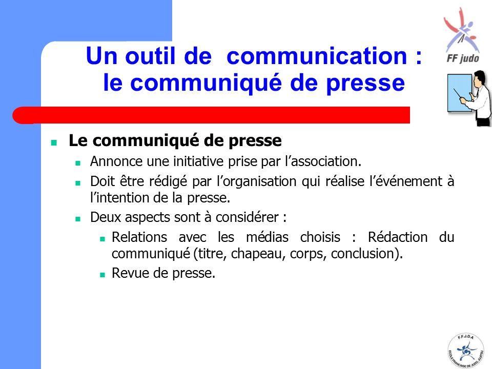 Un outil de communication : le communiqué de presse Le communiqué de presse Annonce une initiative prise par l'association. Doit être rédigé par l'org