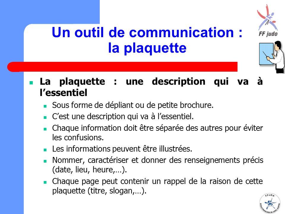 Un outil de communication : la plaquette La plaquette : une description qui va à l'essentiel Sous forme de dépliant ou de petite brochure. C'est une d