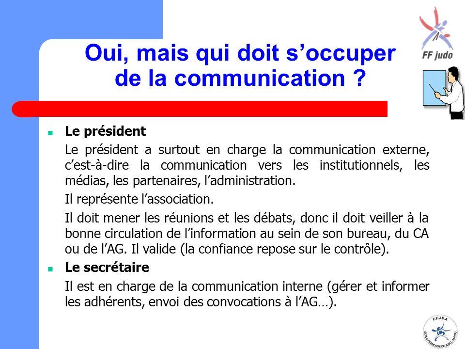 Oui, mais qui doit s'occuper de la communication ? Le président Le président a surtout en charge la communication externe, c'est-à-dire la communicati
