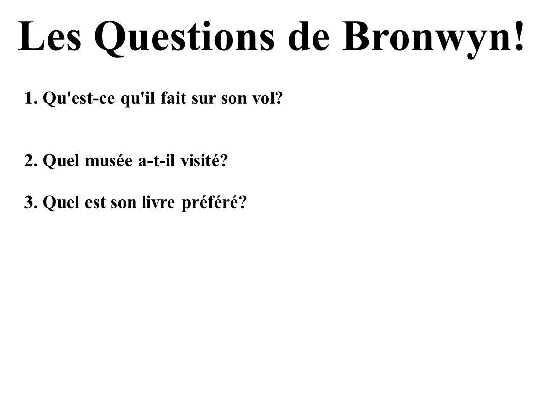 Les Questions de Bronwyn.1. Qu est-ce qu il fait sur son vol.