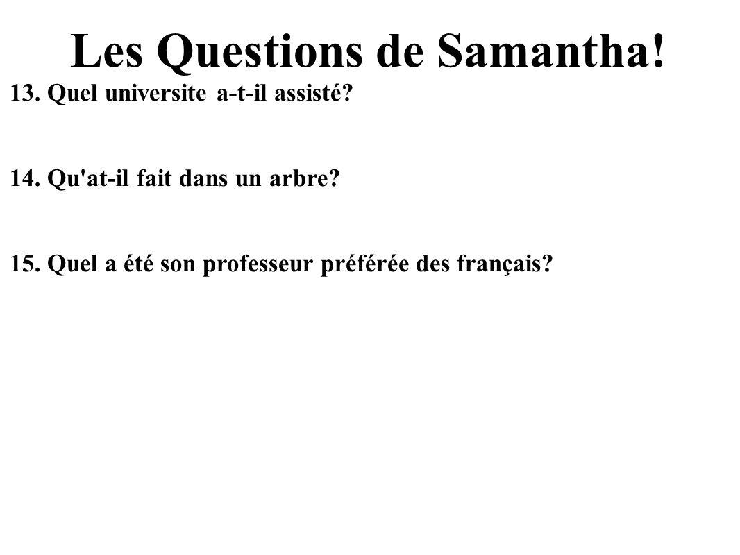 Les Questions de Samantha.13. Quel universite a-t-il assisté.