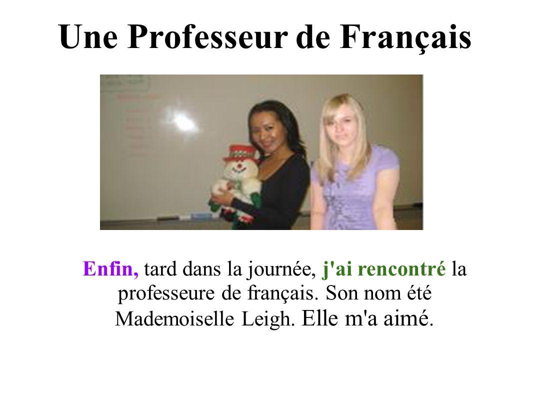 Enfin, tard dans la journée, j ai rencontré la professeure de français.