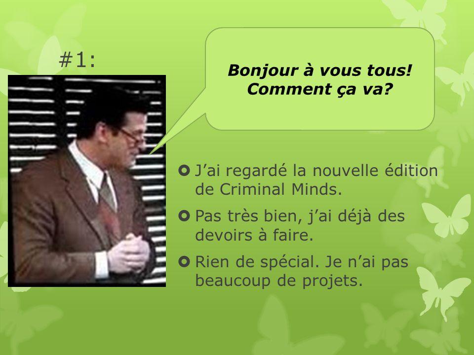Comment ça va.Qu'est-ce que tu as fait hier. J'ai fait mes devoirs de français, bien sûr.