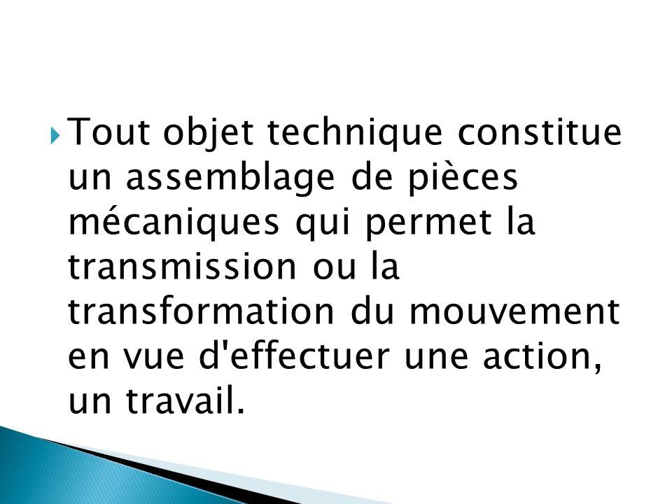  Tout objet technique constitue un assemblage de pièces mécaniques qui permet la transmission ou la transformation du mouvement en vue d'effectuer un