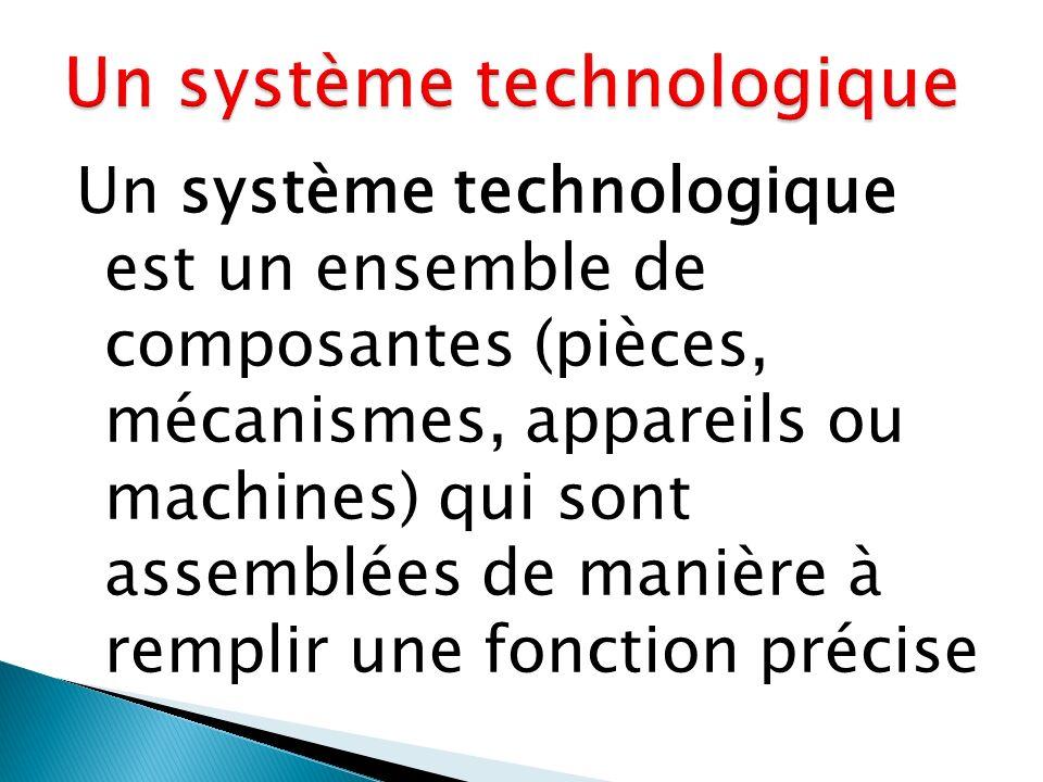 Un système technologique est un ensemble de composantes (pièces, mécanismes, appareils ou machines) qui sont assemblées de manière à remplir une fonct