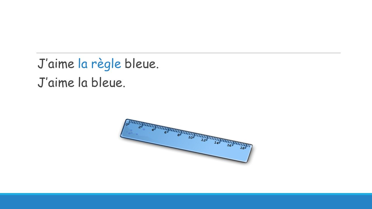 J'aime la règle bleue. J'aime la bleue.