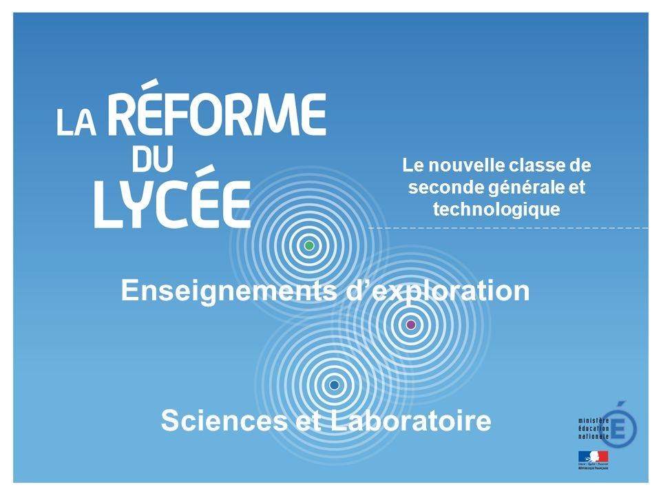 1 1 Le nouvelle classe de seconde générale et technologique Enseignements d'exploration Sciences et Laboratoire