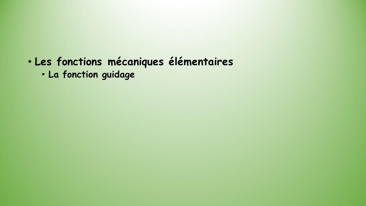Les fonctions mécaniques élémentaires La fonction guidage