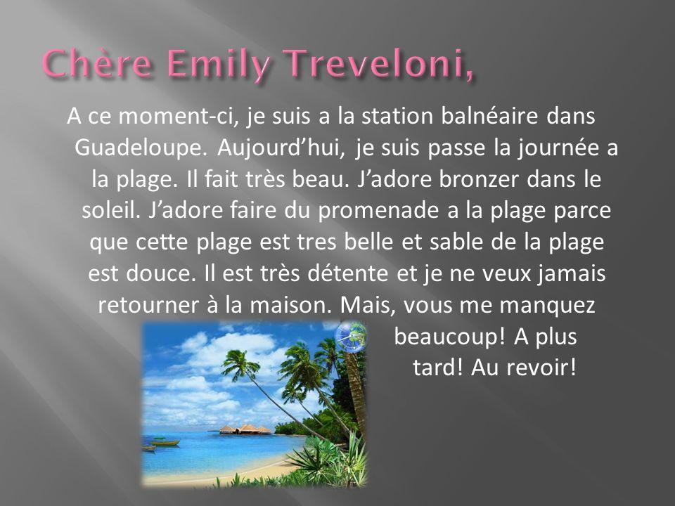 A ce moment-ci, je suis a la station balnéaire dans Guadeloupe. Aujourd'hui, je suis passe la journée a la plage. Il fait très beau. J'adore bronzer d