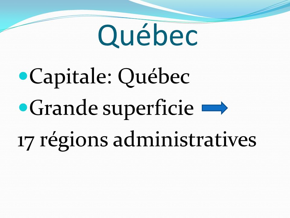 Québec Capitale: Québec Grande superficie 17 régions administratives