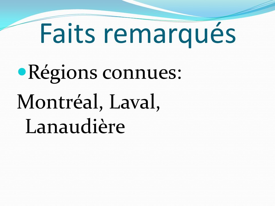 Faits remarqués Régions connues: Montréal, Laval, Lanaudière