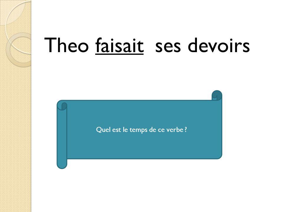 Theo faisait ses devoirs Quel est le temps de ce verbe ?