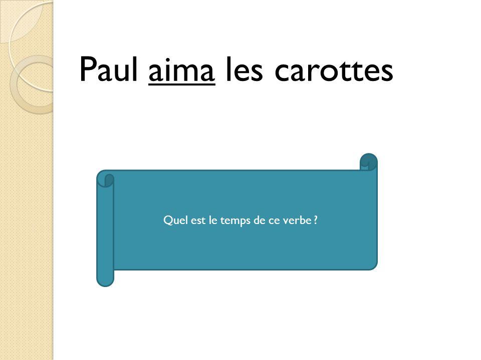 Paul aima les carottes Quel est le temps de ce verbe