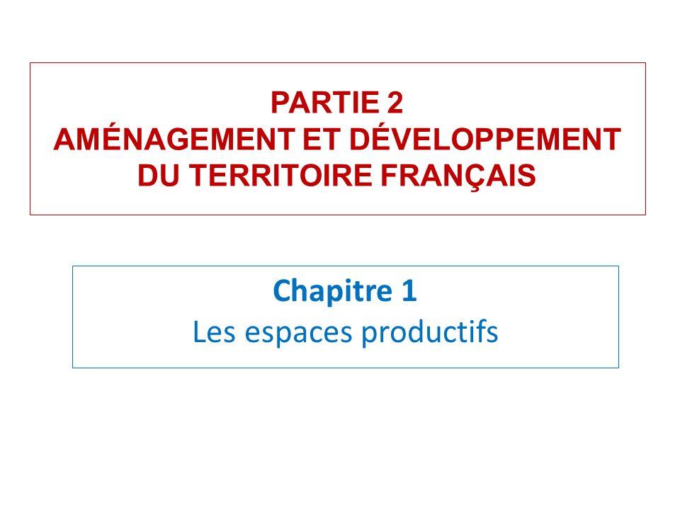 PARTIE 2 AMÉNAGEMENT ET DÉVELOPPEMENT DU TERRITOIRE FRANÇAIS Chapitre 1 Les espaces productifs