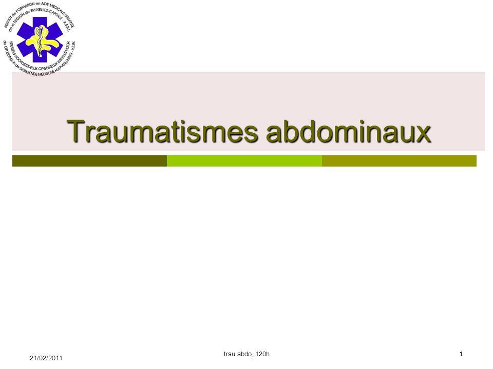 21/02/2011trau abdo_120h2 Anatomie 4 QUADRANTS  Supérieur droit : foie, vésicule  Supérieur gauche : rate, estomac, pancréas  Inférieur droit intestins, reins, ovaires, trompes  Inférieur gauche intestins, reins,ovaires, trompes