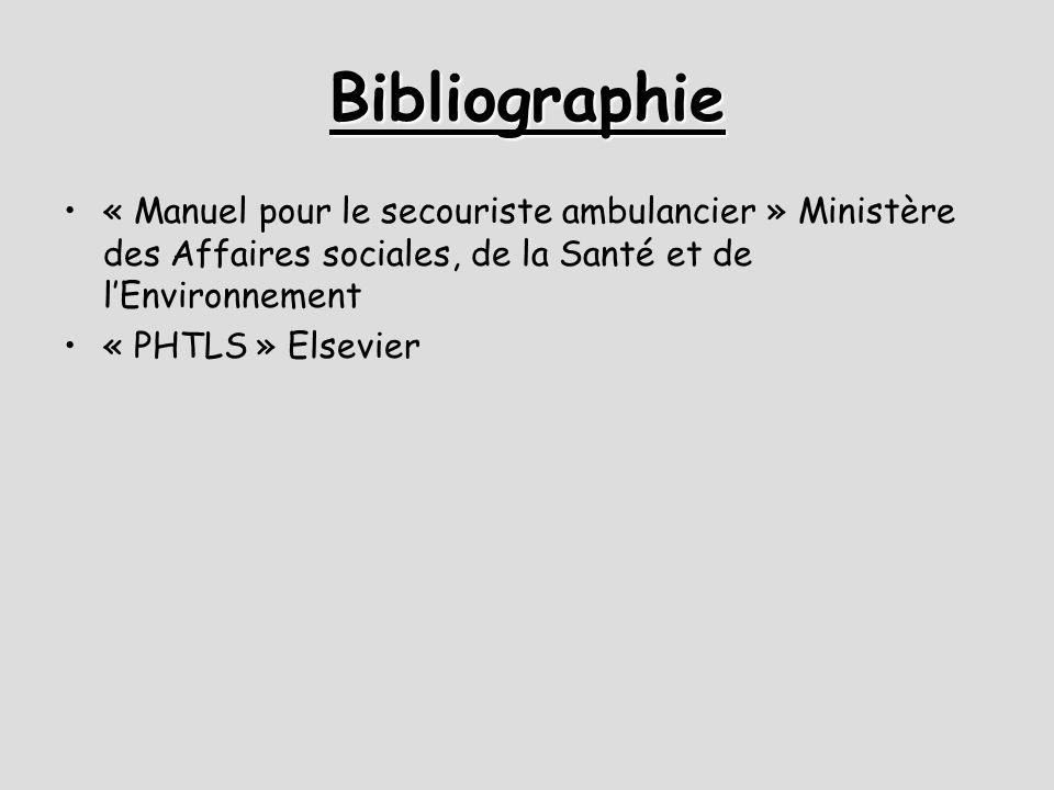 Bibliographie « Manuel pour le secouriste ambulancier » Ministère des Affaires sociales, de la Santé et de l'Environnement « PHTLS » Elsevier