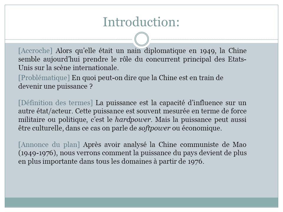 Introduction: [Accroche] Alors qu'elle était un nain diplomatique en 1949, la Chine semble aujourd'hui prendre le rôle du concurrent principal des Etats- Unis sur la scène internationale.