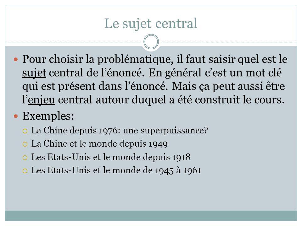 Le sujet central Pour choisir la problématique, il faut saisir quel est le sujet central de l'énoncé.