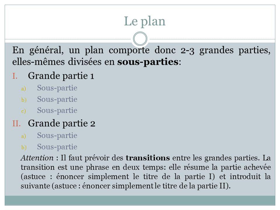 Le plan En général, un plan comporte donc 2-3 grandes parties, elles-mêmes divisées en sous-parties: I.