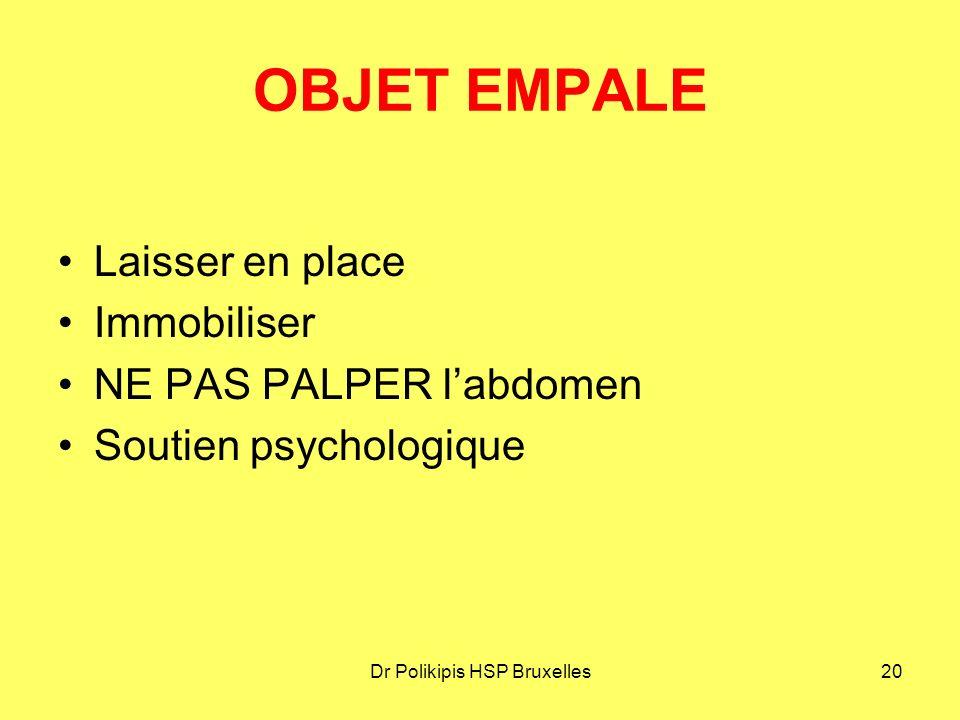 Dr Polikipis HSP Bruxelles20 OBJET EMPALE Laisser en place Immobiliser NE PAS PALPER l'abdomen Soutien psychologique