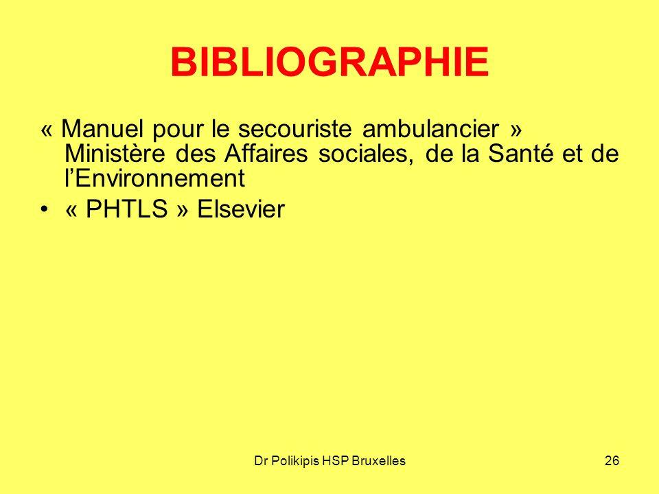 Dr Polikipis HSP Bruxelles26 BIBLIOGRAPHIE « Manuel pour le secouriste ambulancier » Ministère des Affaires sociales, de la Santé et de l'Environnement « PHTLS » Elsevier