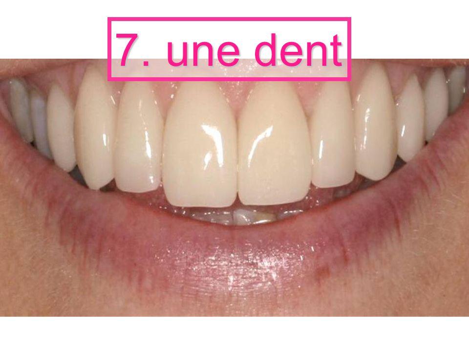 7. une dent