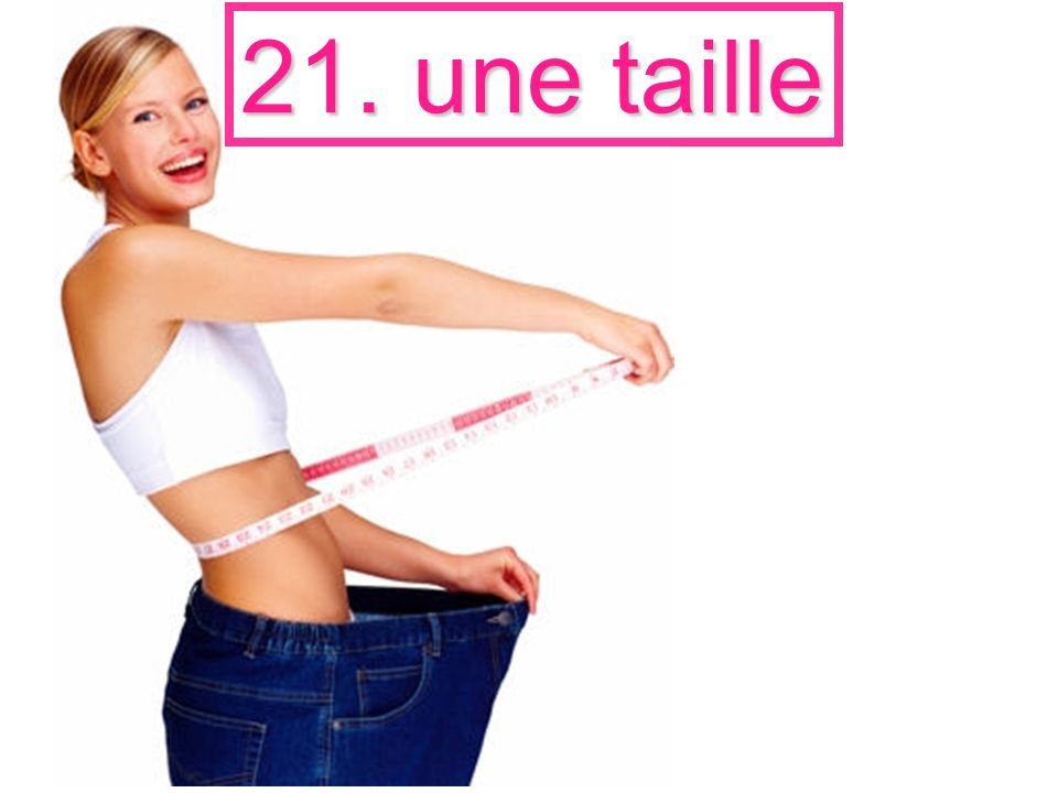 21. une taille