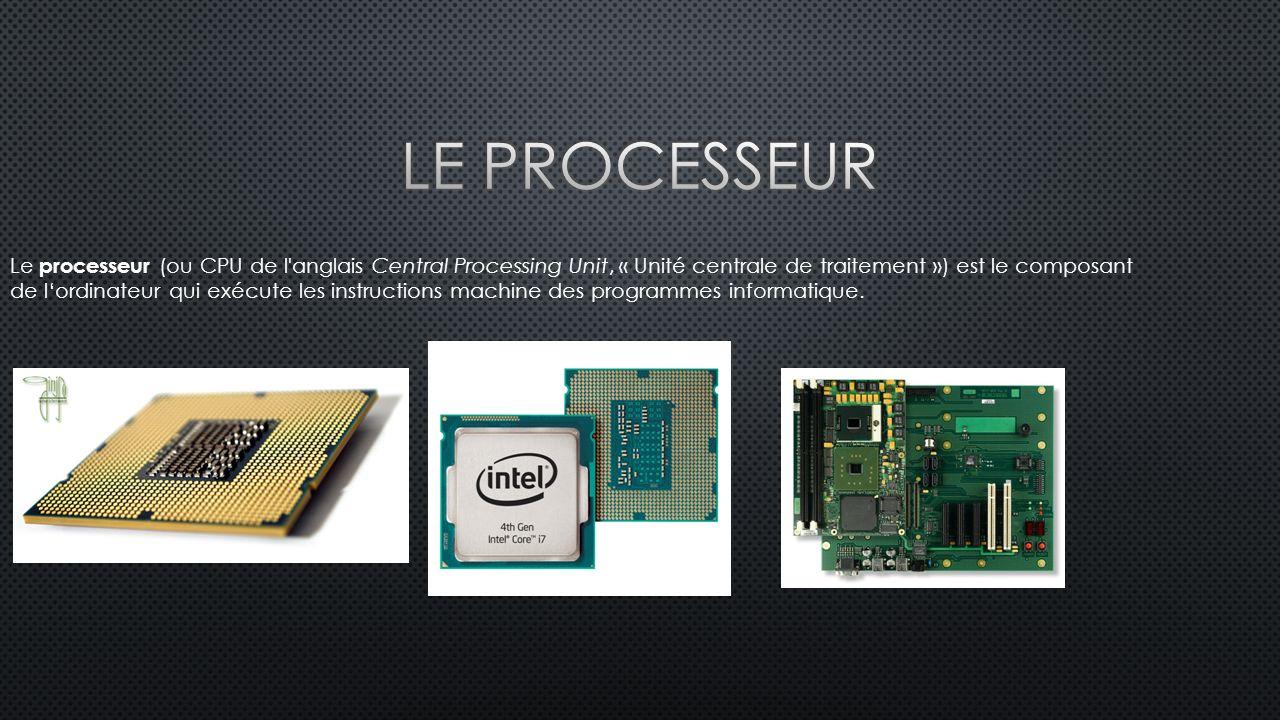 Le processeur (ou CPU de l anglais Central Processing Unit, « Unité centrale de traitement ») est le composant de l'ordinateur qui exécute les instructions machine des programmes informatique.