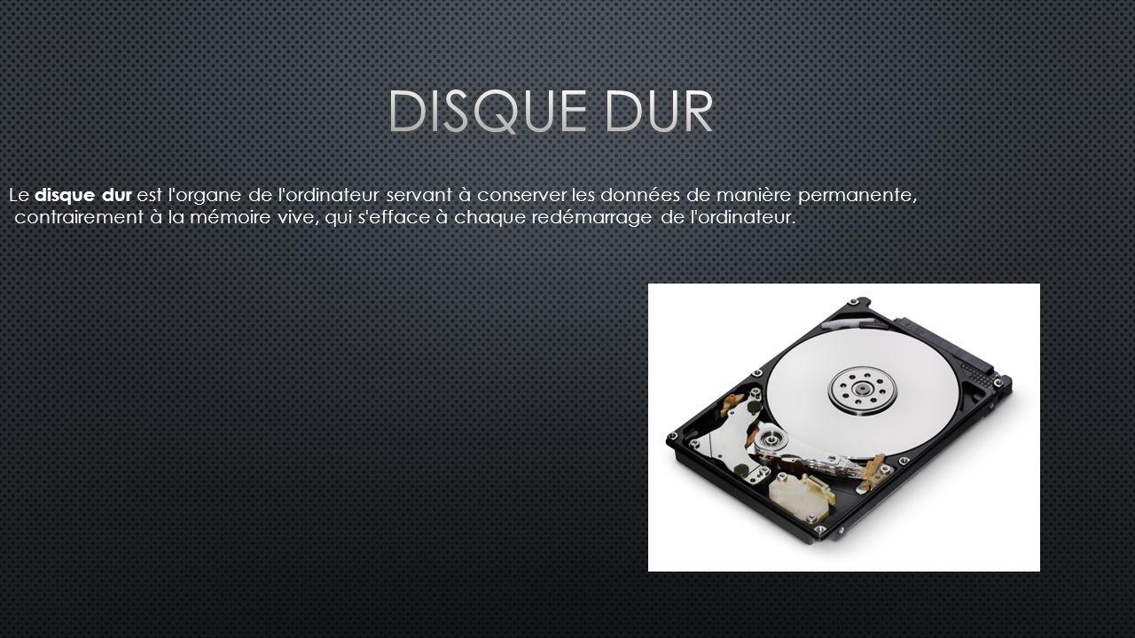 Le disque dur est l organe de l ordinateur servant à conserver les données de manière permanente, contrairement à la mémoire vive, qui s efface à chaque redémarrage de l ordinateur.