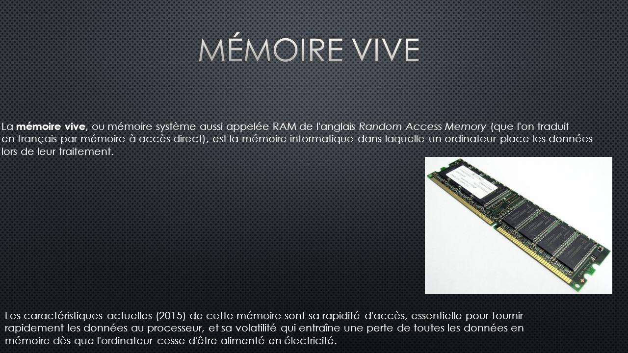 La mémoire vive, ou mémoire système aussi appelée RAM de l anglais Random Access Memory (que l on traduit en français par mémoire à accès direct), est la mémoire informatique dans laquelle un ordinateur place les données lors de leur traitement.