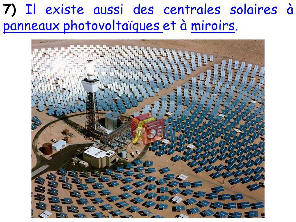 7) Il existe aussi des centrales solaires à panneaux photovoltaïques et à miroirs.
