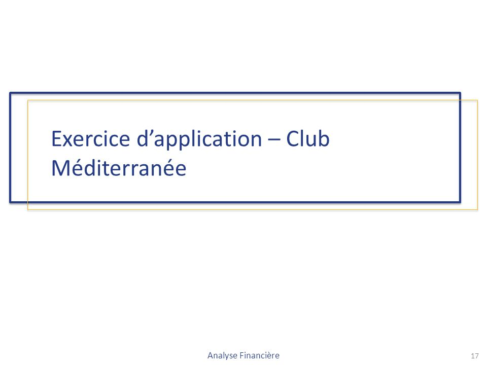 Exercice d'application – Club Méditerranée Analyse Financière 17