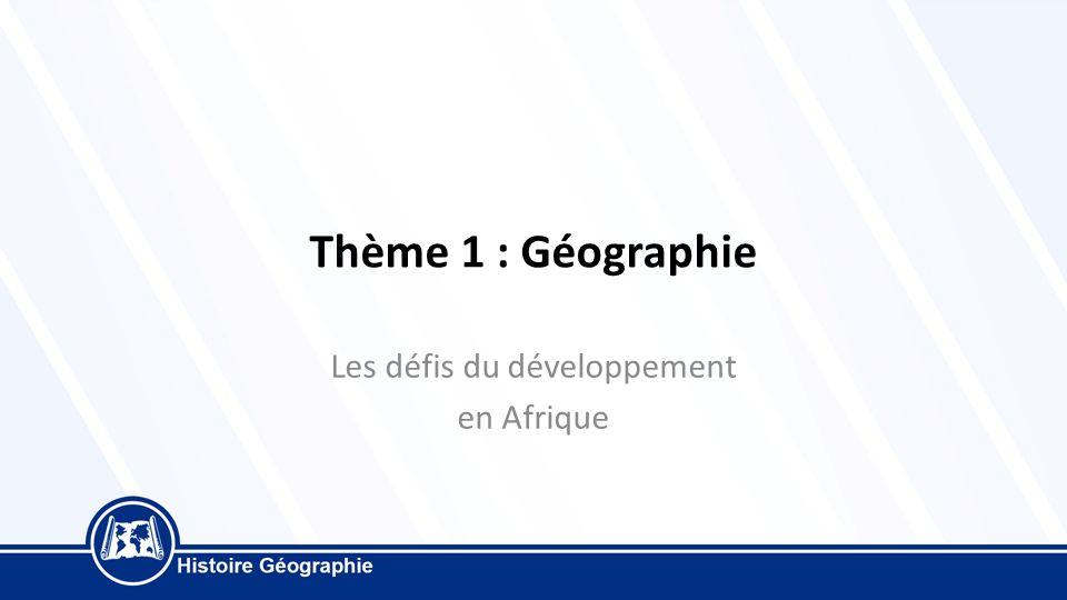 Thème 1 : Géographie Les défis du développement en Afrique