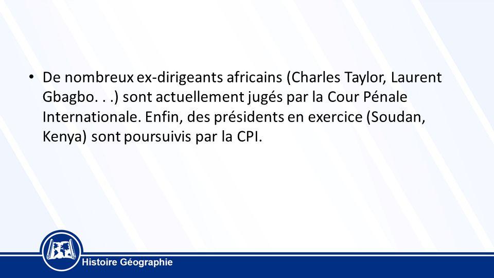 De nombreux ex-dirigeants africains (Charles Taylor, Laurent Gbagbo...) sont actuellement jugés par la Cour Pénale Internationale.