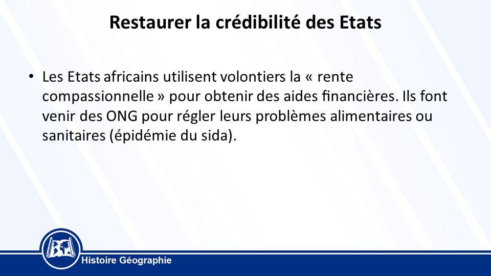 Restaurer la crédibilité des Etats Les Etats africains utilisent volontiers la « rente compassionnelle » pour obtenir des aides financières.