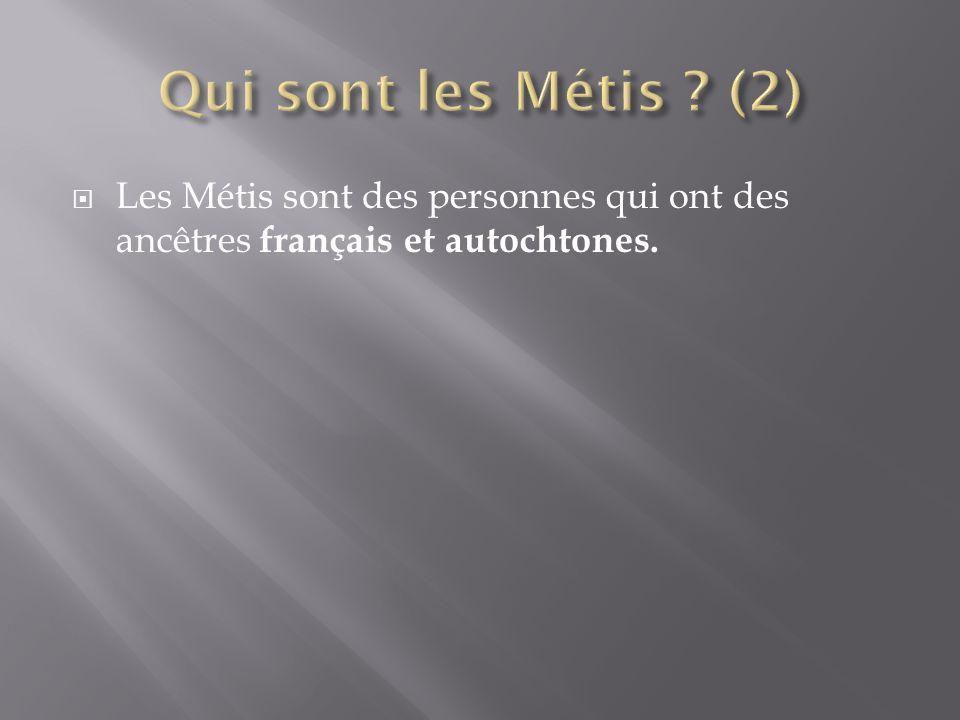  Les Métis sont des personnes qui ont des ancêtres français et autochtones.