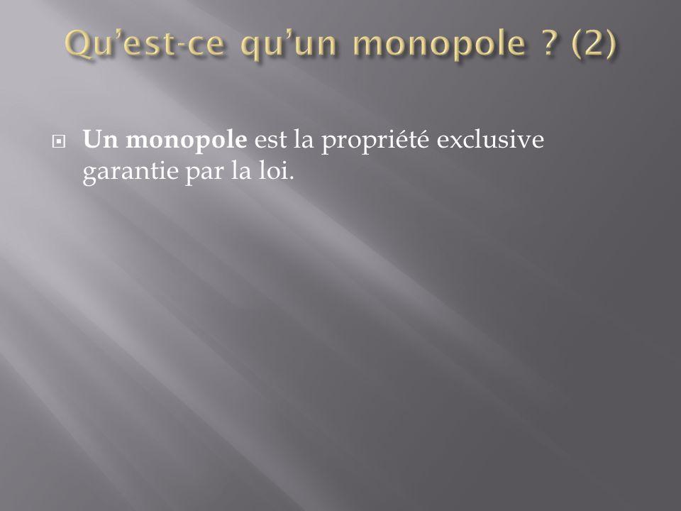  Un monopole est la propriété exclusive garantie par la loi.