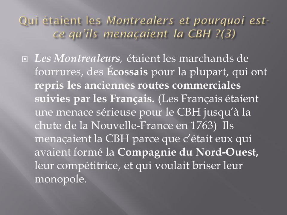  Les Montrealeurs, étaient les marchands de fourrures, des Écossais pour la plupart, qui ont repris les anciennes routes commerciales suivies par les Français.